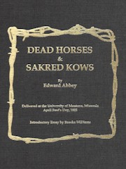 The author's #2 of 25 published 'Dead Horses & Sakred Kows', a 25th Anniversary limited edition facsimile typescript, which reproduces the original draft of a speech Ed Abbey delivered to the University of Montana in 1985 - Click for larger image(http://jamesmcgillis.com)